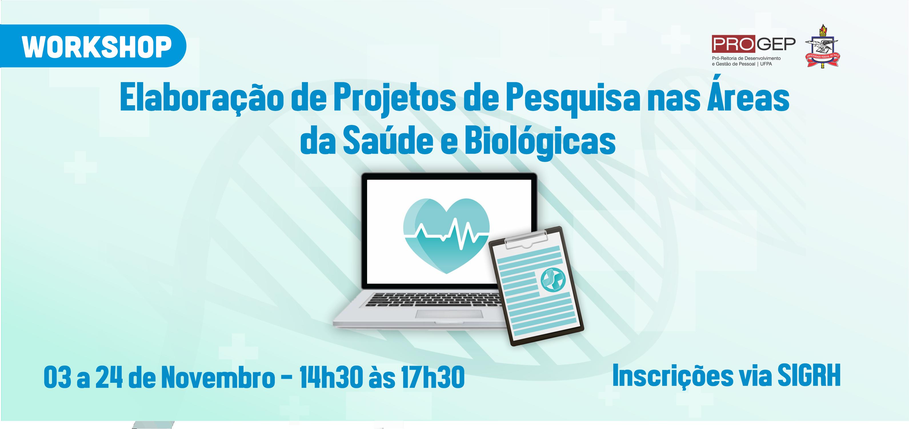 Workshop Elaboração de Projetos de Pesquisa nas áreas da Saúde e Biológicas recebe inscrições